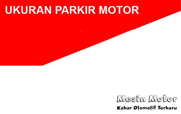 Ukuran Parkir Motor